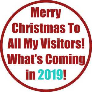 Merry Christmas To All My Visitors! What's Coming in 2019!