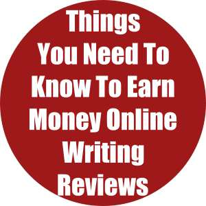 Things You Need To Know To Earn Money Online Writing Reviews