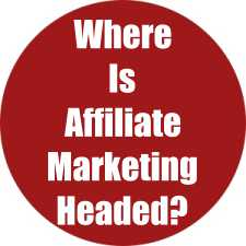 Where Is Affiliate Marketing Headed?