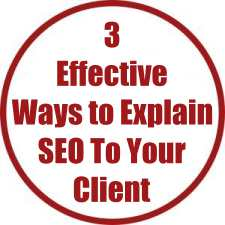 3 Effective Ways to Explain SEO To Your Client