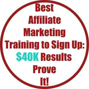 Best Affiliate Marketing Training to Sign Up: $40K Results Prove It!