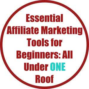 Essential Affiliate Marketing Tools for Beginners: All Under ONE Roof