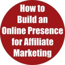 How to Build an Online Presence for Affiliate Marketing