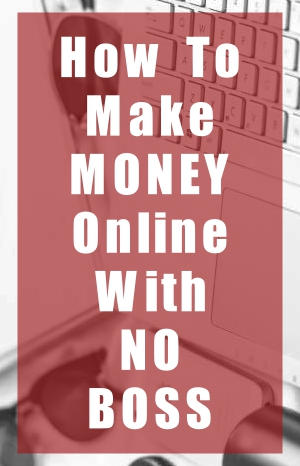 How to make money online with no boss