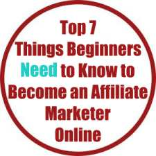 Top 7 Things Beginners Need to Know to Become an Affiliate Marketer Online