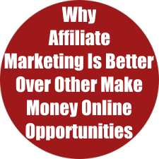 Why Affiliate Marketing Is Better Over Other Make Money Online Opportunities