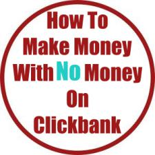 How to Make Money With No Money on Clickbank