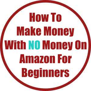 How to Make Money With No Money with Amazon For Beginners