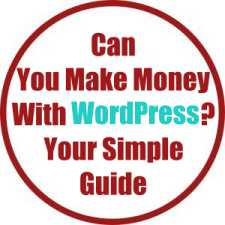 Can You Make Money With WordPress? Your Simple Guide