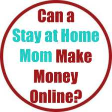Can a Stay at Home Mom Make Money Online?