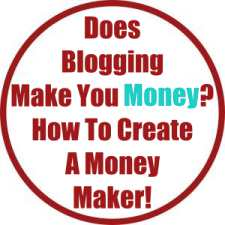 Does Blogging Make You Money? How To Create A Money Maker!