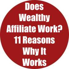 Does Wealthy Affiliate Work? 11 Reasons Why It Works