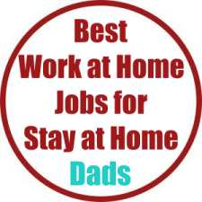 Best Work at Home Jobs for Stay At Home Dads