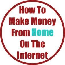 How To Make Money From Home On The Internet