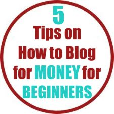 5 Tips on How to Blog for Money for Beginners
