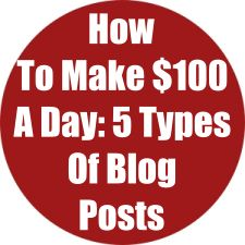 How To Make $100 Per Day Writing These 5 Types Of Blog Posts