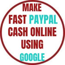 MAKE FAST PAYPAL CASH INLINE USING GOOGLE