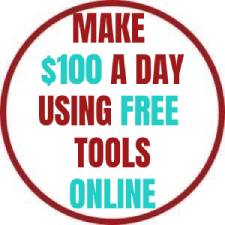 MAKE $100 A DAY USING FREE TOOLS ONLINE