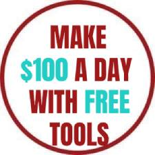 MAKE 100 A DAY WITH FREE TOOLS
