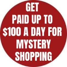 GET PAID UP TO $100 A DAY FOR MYSTERY SHOPPING