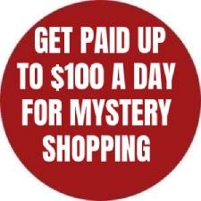 GET PAID UP TO 100 A DAY FOR MYSTERY SHOPPING