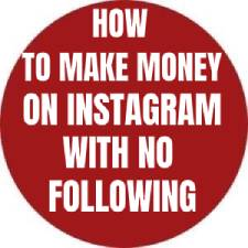 HOW TO MAKE MONEY ON INSTAGRAM WITH NO FOLLOWING