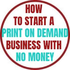 how to start a print on demand business with no money