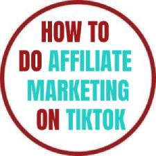 how to do affiliate marketing on tiktok