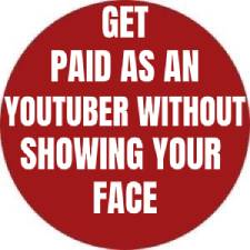GET PAID AS AN YOUTUBER WITHOUT SHOWING YOUR FACE